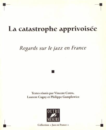 La catastrophe apprivoisée. Regards sur le jazz en France
