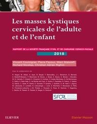 Les masses kystiques cervicales de l'adulte et de l'enfant- Rapport de la Société française d'ORL et de chirurgie cervicale - Vincent Couloigner |