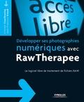 Vincent Courboulay et Jean-François Viaud - Développer ses photographies numériques avec RawTherapee - Le logiciel libre de traitement de fichiers RAW.