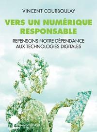 Vincent Courboulay - Vers un numérique responsable - Repensons notre dépendance aux technologies digitales.