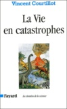Vincent Courtillot - La vie en catastrophes - Du hasard dans l'évolution des espèce.