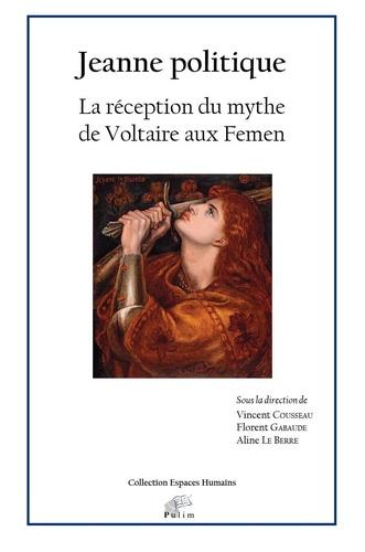 Jeanne Politique La Reception Du Mythe De Voltaire Aux Femen Grand Format