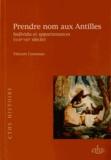 Vincent Cousseau - Prendre nom aux Antilles - Individu et appartenances (XVIIe-XIXe siècle).