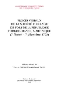 Vincent Cousseau et Guillaume Talon - Procès-verbaux de la société populaire de Fort-de-la-République Fort-de-France, Martinique (7 février - 7 décembre 1793).
