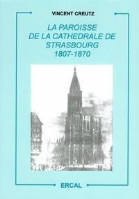Vincent Creutz - La paroisse de la cathédrale de Strasbourg (1807-1870).