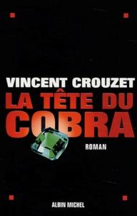 Vincent Crouzet - La tête du cobra.