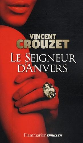 Vincent Crouzet - Le Seigneur d'Anvers (4C's).