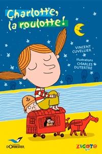 Vincent Cuvellier - Charlotte, la roulotte !.