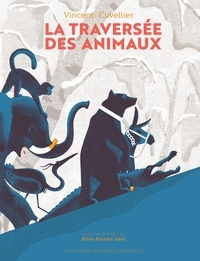 Vincent Cuvellier et Brice Postma Uzel - La traversée des animaux.