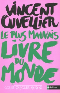 Vincent Cuvellier - Le plus mauvais livre du monde.