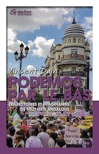 Vincent Dain - Podemos par le bas - Trajectoires et imaginaires de militants andalous.