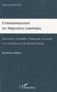 Vincent Dang-Vu - L'indemnisation du préjudice corporel - Généralités, l'invalidité, l'inaptitude au travail et le contentieux de la Sécurité Sociale.