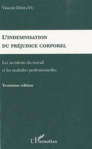 Vincent Dang-Vu - L'indemnisation du préjudice corporel - Les accidents du travail et les maladies professionnelles.