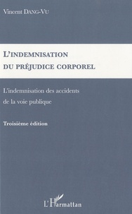 Vincent Dang-Vu - L'indemnisation du préjudice corporel - L'indemnisation des accidents de la voie publique.
