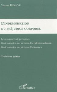 Vincent Dang-Vu - L'indemnisation du préjudice corporel - Les assurances de personnes, l'indemnisation des victimes d'accidents médicaux, l'indemnisation des victimes d'infractions.