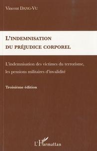 Vincent Dang-Vu - L'indemnisation du préjudice corporel - L'indemnisation des victimes du terrorisme, les pensions militaires d'invalidité.