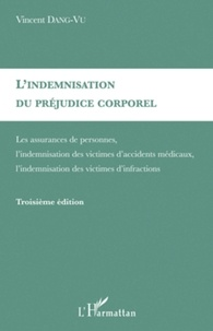 Vincent Dang-Vu - L'indemnisation du préjudice corporel - Les assurances de personnes, l'indemnisation des victimes d'accidents médicaux, l'indemnisation des victimes d'infractions.