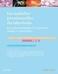 Vincent Darrouzet et Thierry Mom - Les maladies pressionnelles du labyrinthe - De la physiopathologie à l'exploration clinique et paraclinique.