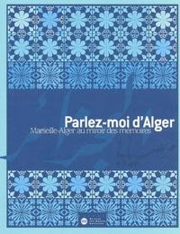 Ucareoutplacement.be Parlez-moi d'Alger - Marseille-Alger au miroir des mémoires Image