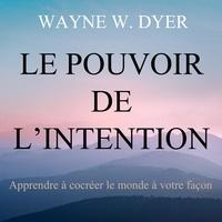 Vincent Davy et Wayne w. Dyer - Le pouvoir de l'intention : Apprendre à cocréer le monde à votre façon - Le pouvoir de l'intention.