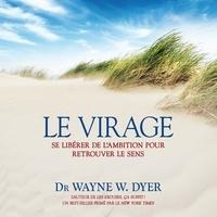 Vincent Davy et Wayne w. Dyer - Le virage : Se libérer de l'ambition pour retrouver le sens - Le virage.