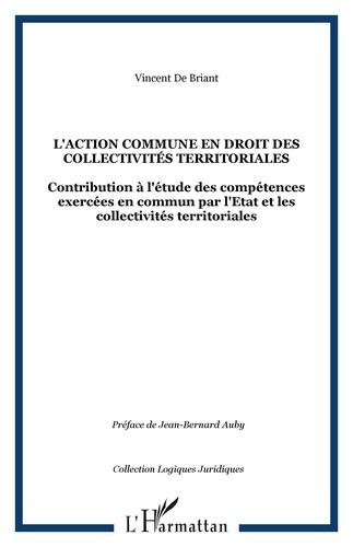 Vincent de Briant - L'action commune en droit des collectivités territoriales - Contribution à l'étude des compétences exercées en commun par l'Etat et les collectivités territoriales.