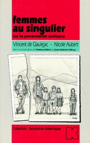 Vincent de Gaulejac et Nicole Aubert - Femmes au singulier ou la Parentalité solitaire.