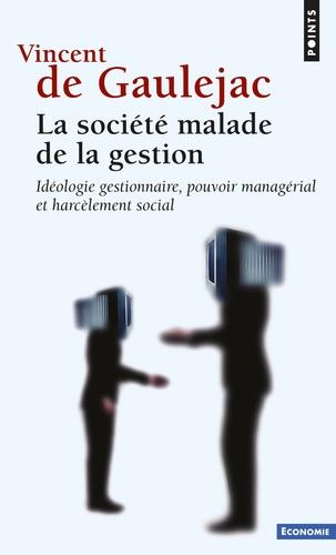 Vincent de Gaulejac - La societé malade de la gestion - Idéologie gestionnaire, pouvoir managérial et harcèlement social.