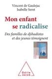 Vincent de Gaulejac et Isabelle Seret - Mon enfant se radicalise - Des familles de djihadistes et des jeunes témoignent.