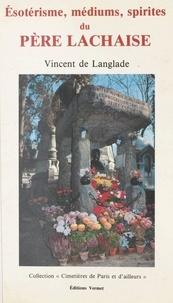 Vincent de Langlade et Renaud Marchand - Ésotérisme, médiums et spirites du Père-Lachaise.