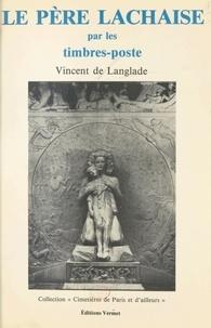 Vincent de Langlade et Renaud Marchand - Le Père-Lachaise par les timbres-poste.