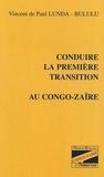 Vincent de Paul Lunda-Bululu - Conduire la première transition au Congo-Zaïre.