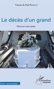 Vincent de Paul Ndougsa - Le décès d'un grand - Pièce en trois actes.