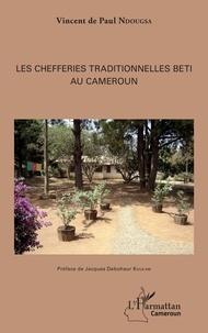 Vincent de Paul Ndougsa - Les chefferies traditionnelles beti au Cameroun.