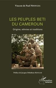 Vincent de Paul Ndougsa - Les peuples beti du Cameroun - Origines, ethnies et traditions.