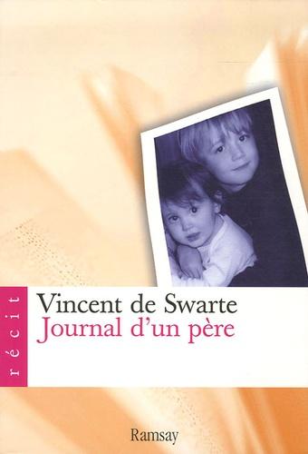 Vincent de Swarte - Journal d'un père - Pour mes enfants quand ils seront grands.