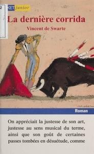 Vincent de Swarte - La dernière corrida.