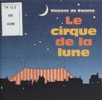 Vincent de Swarte - Le cirque de la lune.
