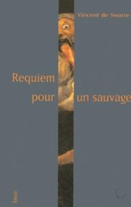 Vincent de Swarte - Requiem pour un sauvage.