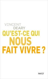 Vincent Deary - Qu'est-ce qui nous fait vivre ?.