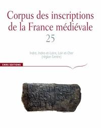 Vincent Debiais et Estelle Ingrand-Varenne - Corpus des inscriptions de la France médiévale - Volume 25, Indre, Indre-et-Loire, Loir-et-Cher.