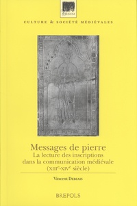 Vincent Debiais - Messages de pierre - La lecture des inscriptions dans la communication médiévale (XIIIe-XIVe siècle).