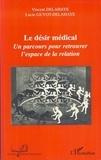 Vincent Delahaye et Lucie Guyot-Delahaye - Le désir médical - Un parcours pour retrouver l'espace de la relation.