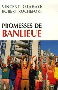 Vincent Delahaye et Robert Rochefort - Promesses de banlieue.