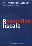 Vincent Delahaye - Revolution fiscale.