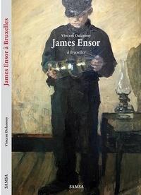 Vincent Delannoy - James Ensor à Bruxelles.