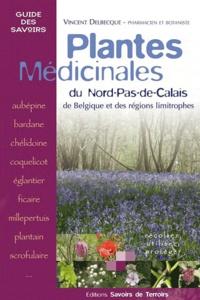 Vincent Delbecque - Plantes médicinales : du Nord-Pas-de-Calais, de Belgique et des régions limitrophes : récolter, utiliser, protéger.