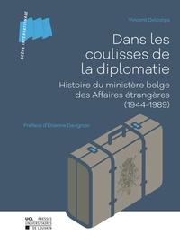 Vincent Delcorps - Dans les coulisses de la diplomatie - Histoire du ministère belge des Affaires étrangères (1944-1989).