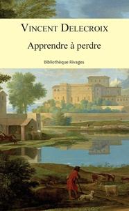 Vincent Delecroix - Apprendre à perdre.