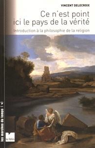 Vincent Delecroix - Ce n'est point ici le pays de la vérité - Introduction à la philosophie de la religion.